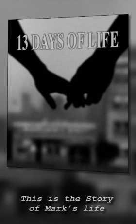 13 DAYS OF LIFE
